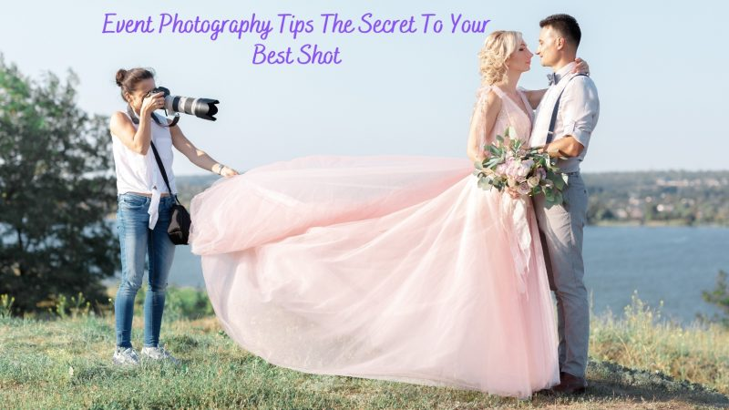 Event Photography Tips The Secret To Your Best Shot