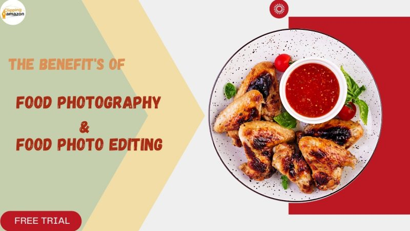 Food Photo Editing: Know About Food Photo Editing Services And The Benefits Of Food Photography