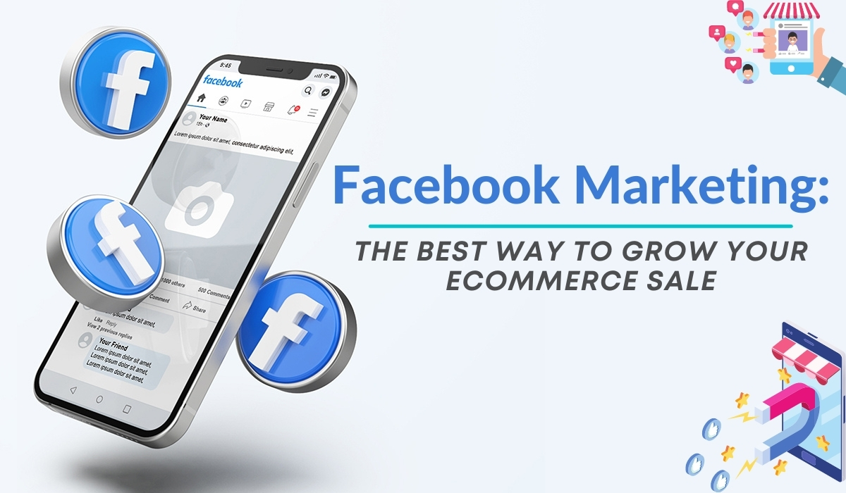 Facebook Marketing: The Best Marketing Place To Grow A New E-Commerce Business