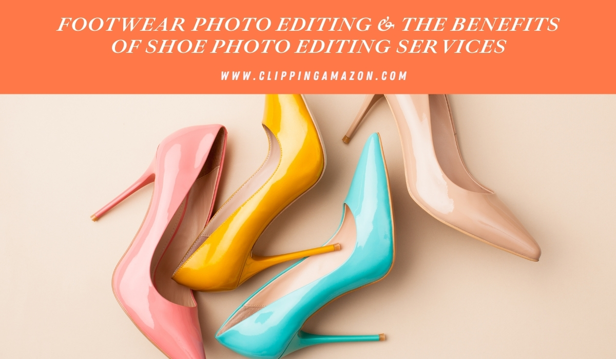 Footwear Photo Editing & the benefits of shoe photo editing services