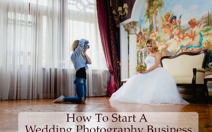 How To Start A Wedding Photography Business